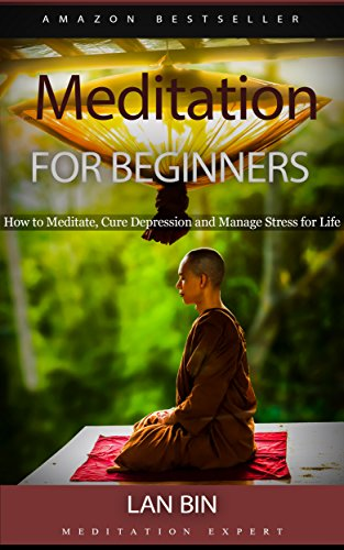 Meditation for Beginners: How to Meditate, Cure Depression and Manage Stress for Life