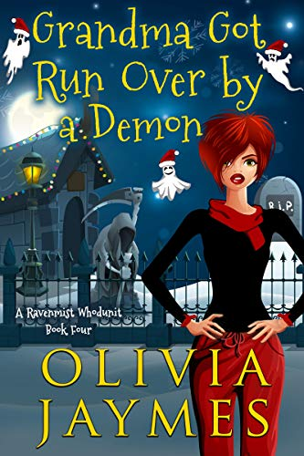 Grandma Got Run Over By A Demon (A Ravenmist Whodunit Paranormal Cozy Mystery Book 4) by [Jaymes, Olivia]
