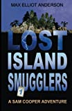 Lost Island Smugglers: A Sam Cooper Adventure, Episode 1 (Sam Cooper Adventures) (Volume 1)