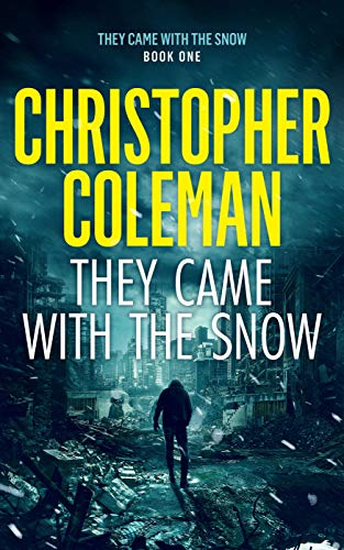 They Came With The Snow - Part One (They Came With The Snow Book 1) by [Coleman, Christopher]