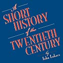 A Short History of the Twentieth Century Audiobook by John Lukacs Narrated by Gildart Jackson