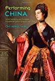 Performing China: Virtue, Commerce, and Orientalism in Eighteenth-Century England, 1660–1760