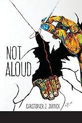Not Aloud by Christopher J. Jarmick (2015-08-10)