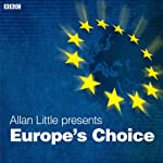 Europe's Choice (Radio 4 Documentary) | Allan Little