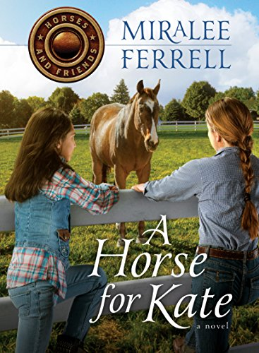 A Horse for Kate (Horses and Friends Book 1) by [Ferrell, Miralee]