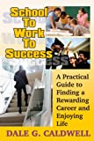 School to Work to Success, Dale Gilbert Caldwell, 1930580762