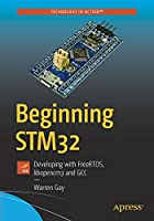 Beginning STM32: Developing with FreeRTOS, libopencm3 and GCC Front Cover