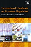 International Handbook on Economic Regulation, Michael Crew, David Parker, 184844172X