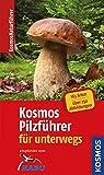 Kosmos Pilzführer für unterwegs: 165 Arten, über 250 Abbildungen