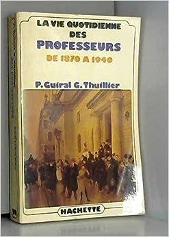 La vie quotidienne des professeurs en France de 1870 a 1940 (French Edition)