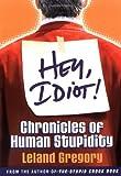 Hey, Idiot! Chronicles of Human Stupidity