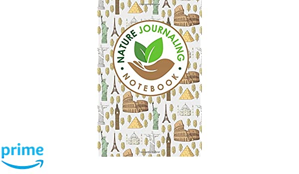 Nature Journaling Notebook: Nature Journal Blank, Nature Journals To