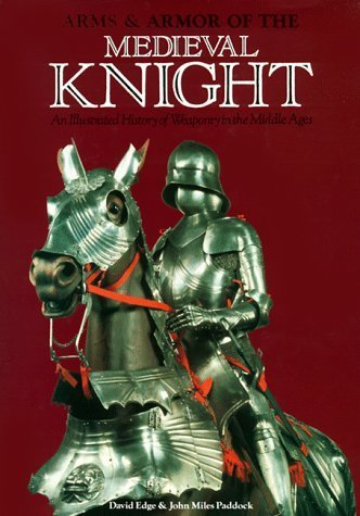 Arms & Armor of the Medieval Knight: An Illustrated History of Weaponry in the Middle Ages by David Edge - Mall Paddock