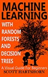 "Machine Learning - Made Easy To Understand       If you are looking for a book to help you understand how the machine learning algorithms ""Random Forest"" and ""Decision Trees"" work behind the scenes, then this is a good book for you.  T..."