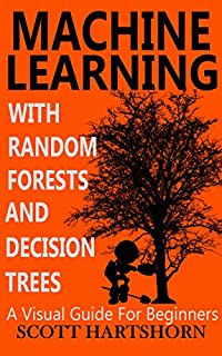 Machine Learning With Random Forests And Decision Trees by Scott Hartshorn ebook deal