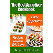 The Best Appetizer Cookbook: Easy Appetizer Recipes Anyone Will Love (Hillbilly Housewife Cookbooks Book 17)