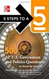 5 Steps to a 5 500 AP U.S. Government and Politics Questions to Know by Test Day (5 Steps to a 5 on the Advanced Placement Examinations Series) by Madden, William Published by McGraw-Hill 1st (first) edition (2011) Paperback