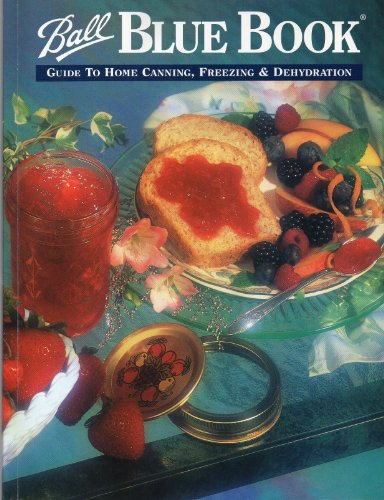 Ball Blue Book Guide to Home Canning, Freezing & Dehydration