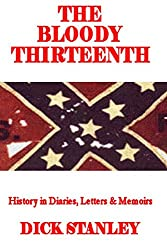 The Bloody Thirteenth: History in Diaries, Letters & Memoirs