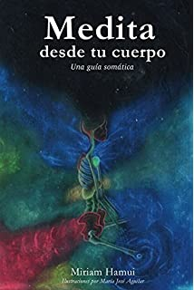 Medita desde tu cuerpo: Una guía somática (Spanish Edition)
