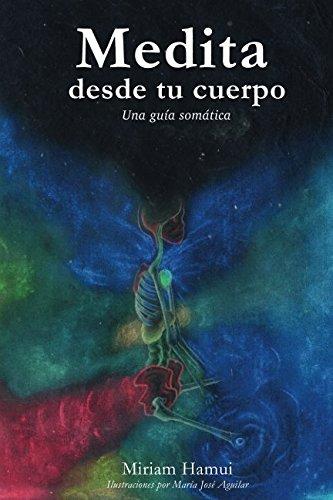 Medita desde tu cuerpo: Una guia somatica (Spanish Edition) [Miriam Hamui] (Tapa Blanda)