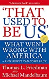 That Used to Be Us: What Went Wrong with America - And How It Can Come Back. Thomas L. Friedman and Michael Mandelbaum