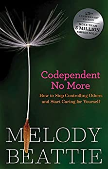 Codependent No More: How to Stop Controlling Others and Start Caring for Yourself by [Beattie, Melody]
