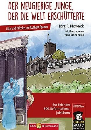 Der neugierige Junge, der die Welt erschütterte: Lilly und Nikolas auf Luthers Spuren (German Edition)