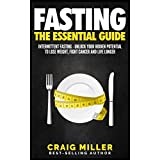 Fasting: The Essential Guide to Intermittent Fasting – Unlock Your Hidden Potential To Lose Weight, Fight Cancer and Live Longer