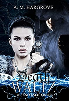 Death Waltz: A Praestani Novel Book 2 (Praestani series) by [Hargrove, A. M.]