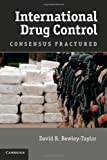 International Drug Control : Consensus Fractured, Bewley-Taylor, David R., 1107641284