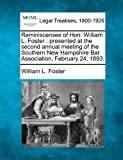 Reminiscenses of Hon. William L. Foster : presented at the second annual meeting of the Southern New Hampshire Bar Association, February 24 1893, William L. Foster, 1240007728