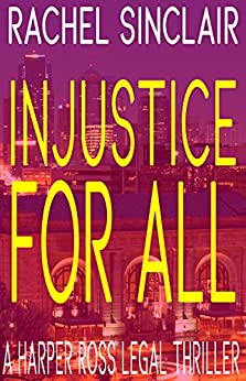 Injustice For All - A Harper Ross Legal Thriller by [Sinclair, Rachel]
