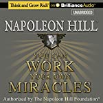 You Can Work Your Own Miracles | Napoleon Hill