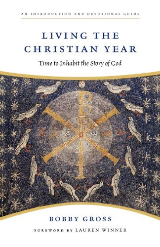 Read Online By Bobby Gross - Living the Christian Year (First) (10/21/09) PDF
