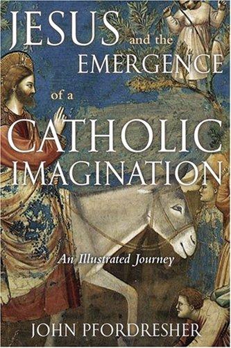 Jesus and the Emergence of a Catholic Imagination: An Illustrated Journey