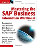 Mastering the SAP Business Information Warehouse,Second Edition:  Leveraging the Business Intelligence Capabilities of SAP NetWeaver