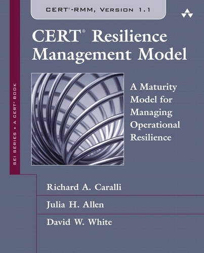 CERT Resilience Management Model (CERT-RMM) (paperback): A Maturity Model for Managing Operational Resilience