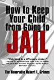How to Keep Your Child from Going to Jail, The Honorable Hubert L. Grimes, 1450205399
