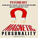 Psychology: Magnetic Personality: Become Instantly Likeable, Captivate Anyone in Seconds and Always Know What to Say | Jack Steel