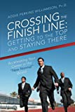 img - for Crossing the Finish Line: Getting to the Top and Staying There book / textbook / text book