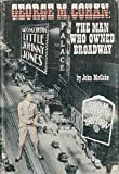George M. Cohan : The Man Who Owned Broadway, McCabe, John, 038501578X