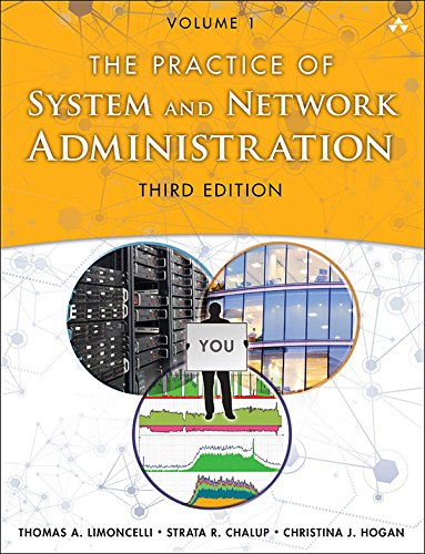 (The Practice of System and Network Administration: Volume 1: DevOps and other Best Practices for Enterprise IT)