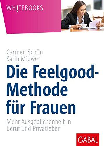 Die Feelgood-Methode für Frauen: Mehr Ausgeglichenheit in Beruf und Privatleben (Whitebooks)
