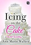 Icing on the Cake: A Wild Wedding Novel (Wild Wedding Series)