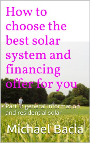 - How to choose the best solar system and financing offer for you: Part 1: general information and residential solar.