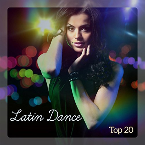 Latin Dance Top 20 - Tropical Brazilian House, Reggaeton, Latin Rhythms (Brazilian Latin Groove)