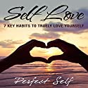 Self Love: 7 Key Habits to Truly Love Yourself Audiobook by  Perfect Self Narrated by Adam Dubeau