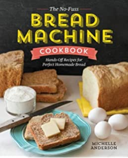 The No Fuss Bread Machine Cookbook Hands Off Recipes For Perfect Homemade Bread