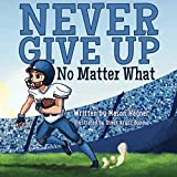 Never Give Up No Matter What